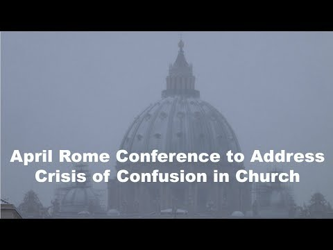 April Rome Conference to Address Crisis of Confusion