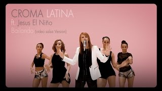 Croma Latina ft. Jesus El Niño - Bailando (Salsa Version) Official Video