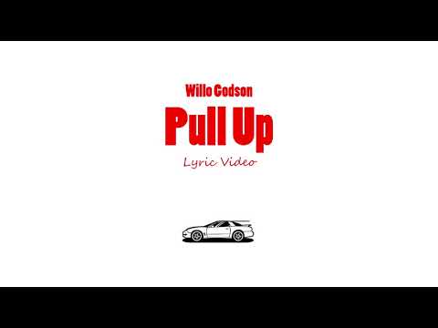 Willo Godson - Pull Up (Lyric Video)