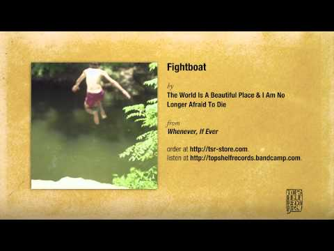 The World Is a Beautiful Place & I Am No Longer Afraid to Die - Fightboat mp3