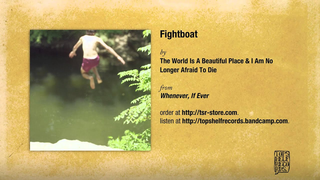 The World Is A Beautiful Place I Am No Longer Afraid To Die Fightboat Youtube