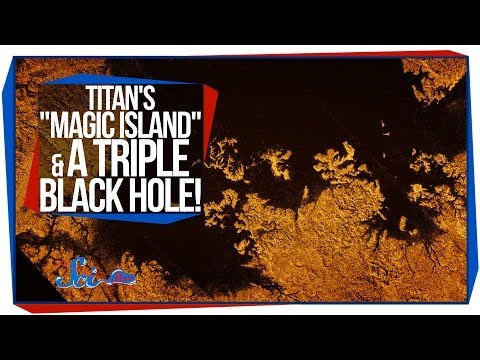 Titan's 'Magic Island' and A Triple Black Hole!