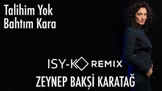 Zeynep Bakşi Karatağ - Talihim Yok Bahtım Kara (ISY-K's Mystery - Remix) Resimi