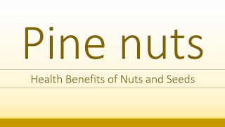 Pine Nuts Health Benefits - Health Benefits of Pine Nuts - Super Seeds and Nuts