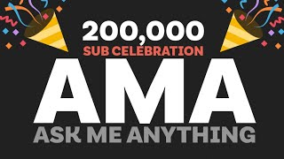 200k Sub AMA | Come and Ask Me Anything 🥳