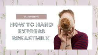 How To Hand Express Breastmilk: Increase Your Milk Output! Feed Your Baby Without Using A Breastpump