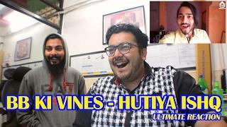 BB Ki Vines - Hutiya Ishq Reaction Video