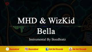 MHD - Bella (feat. WizKid) Instrumental (reProd. By BossBeatz)