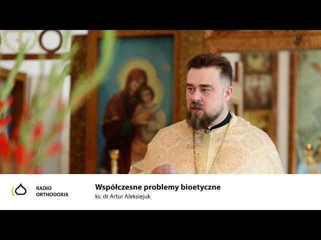 Współczesne problemy bioetyczne - ks. dr Artur Aleksiejuk