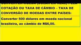 CURSO DE MATEMÁTICA FINANCEIRA E RACIOCÍNIO LÓGICO CONVERTER MOEDA COTAÇÃO TAXA CÂMBIO DÓLAR REAL