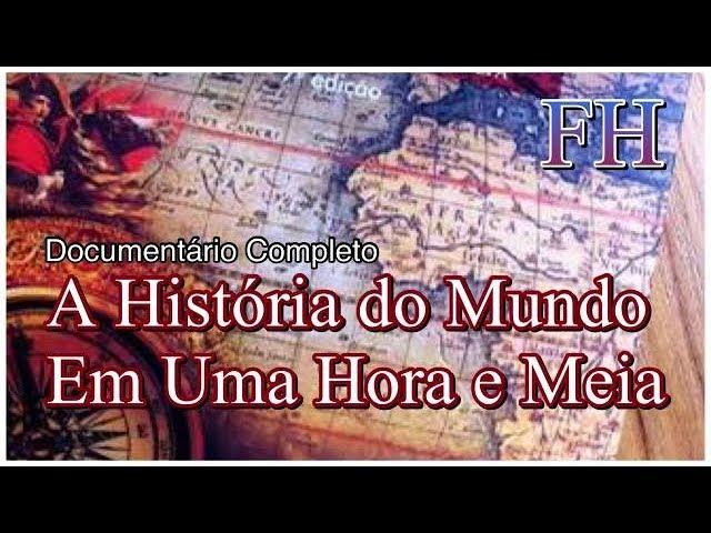 A História do Mundo em Uma Hora e Meia (FULL HD) (DOCUMENTÁRIO COMPLETO)