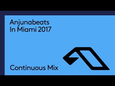 Anjunabeats In Miami 2017 (Continuous Mix)