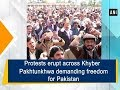 Protests erupt across Khyber Pakhtunkhwa demanding freedom for Pakistan - ANI News