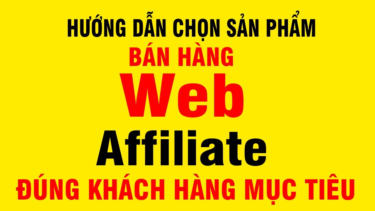 Chọn sản phẩm ✅ Web Affiliate Đúng Khách Hàng mục tiêu