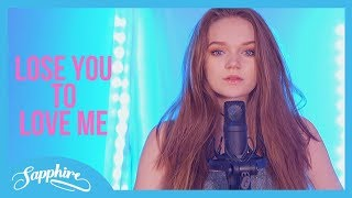 Selena Gomez - Lose You To Love Me | Sapphire Cover (Lyrics)