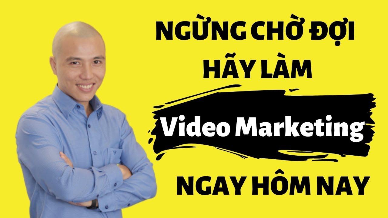 Đừng chờ đợi nữa hãy làm video marketing ngày hôm nay
