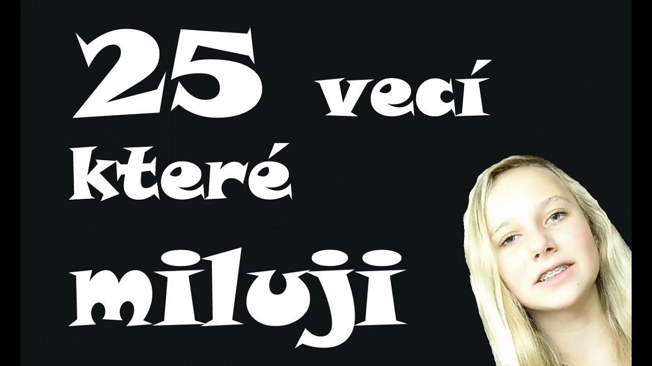 25 VECÍ, KTERÉ MILUJI!