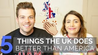 These are the things we think the UK does better than the USA. Obvi...