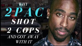 Why 2Pac Shot 2 Cops (and got away with it)