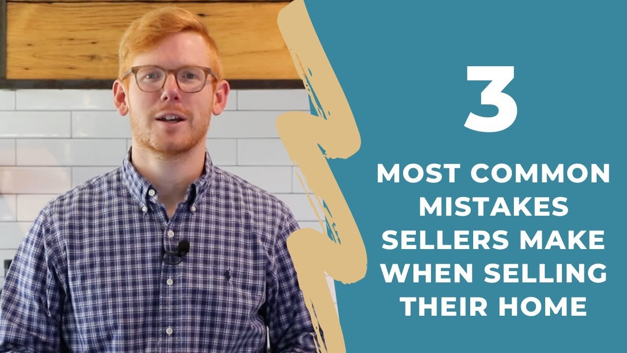 3 Most Common Mistakes Sellers Make When Selling Their Home