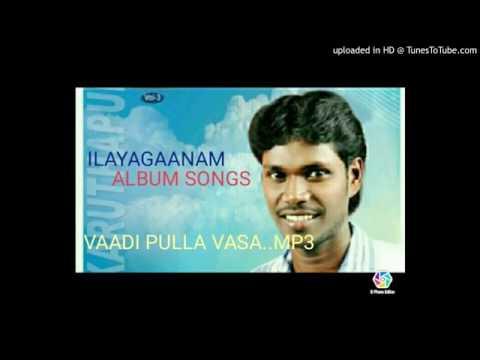 vadi pulla vasakodi mp3 by Anthakudi Dr c ilayaraja Singer ilayagaanam album