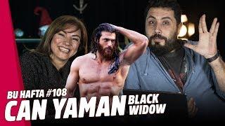 CAN YAMAN, HALUK BİLGİNER, BLACK WIDOW // BU HAFTA #108