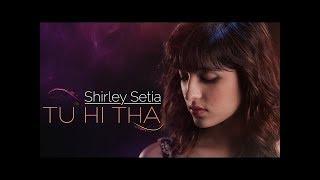 Tu Hi Tha   Shirley Setia    Female Version   U Me Aur Ghar   Simran Mundi & Omkar Kapoor