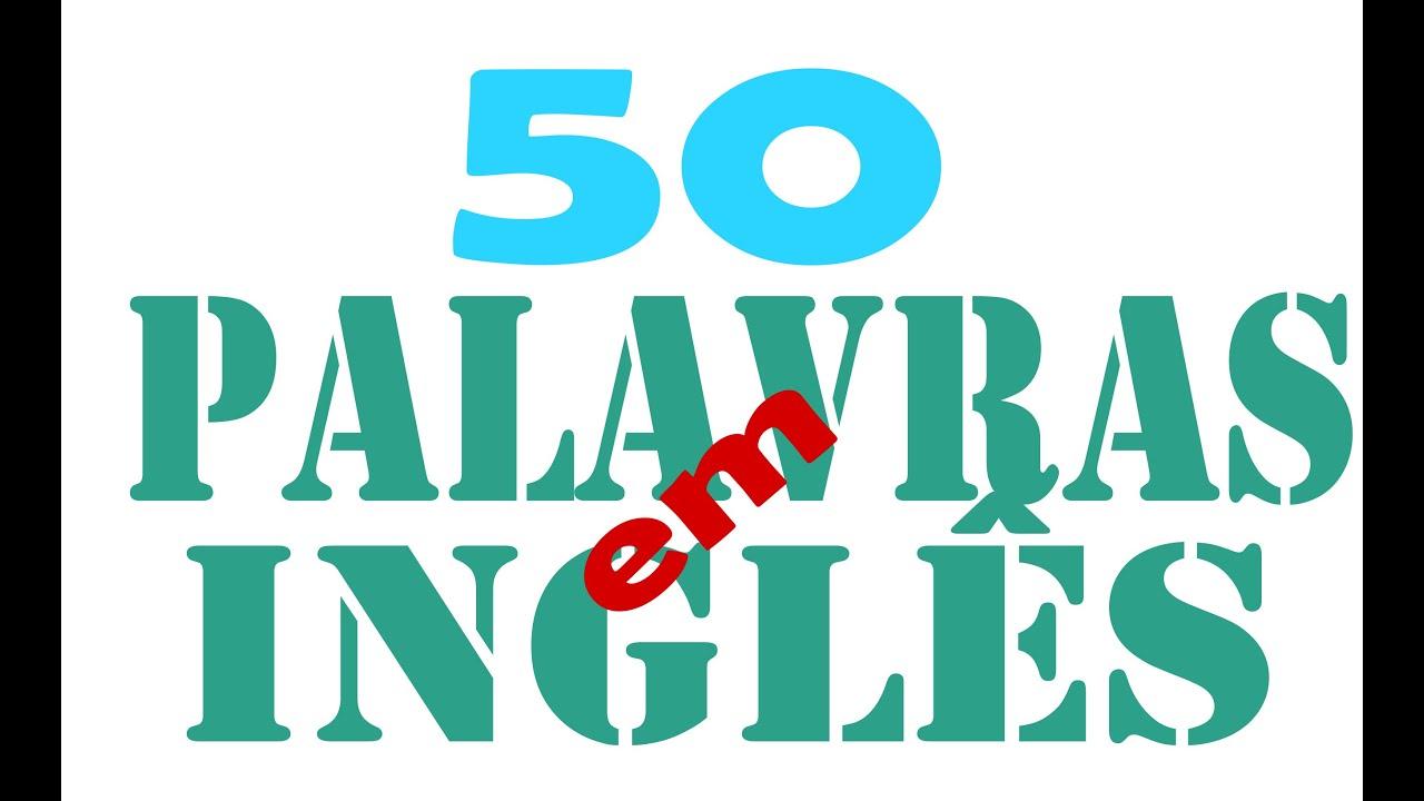 50 palavras mais usadas em inglês youtube
