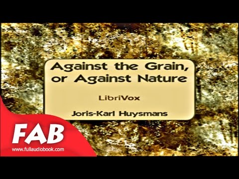 Against The Grain, or Against Nature Full Audiobook by Joris-Karl HUYSMANS by General Fiction