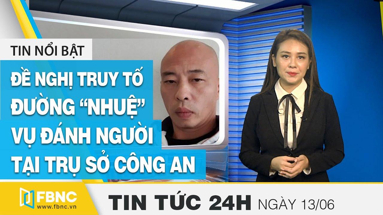 """Đề nghị truy tố Đường """"Nhuệ"""" vụ đánh người tại trụ sở công an Tin tức 24h mới nhất hôm nay 13/6/2020"""