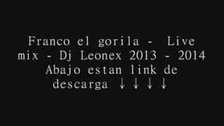 Franco el gorila    Live mix   Dj Leonex 2013   2014 ☼ ESTRENO ☼