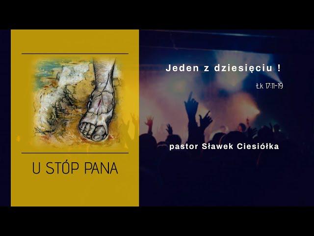 U stóp Pana - Jeden z dziesięciu.  Pastor Sławek Ciesiółka
