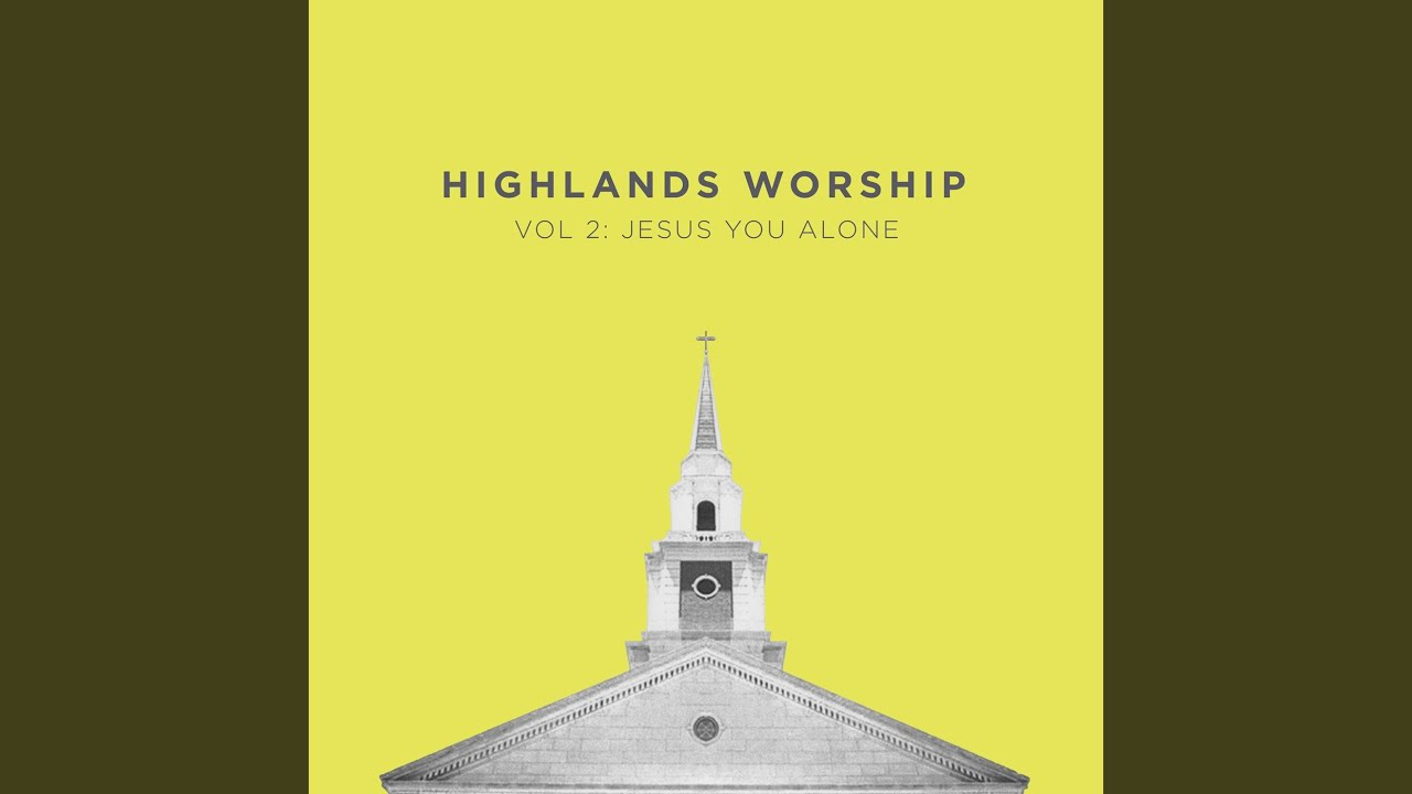 Jesus You Alone by Highlands Worship