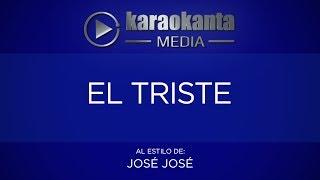 Karaokanta - José José - El triste (LA MEJOR VERSIÓN)(CALIDAD PROFESIONAL)
