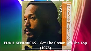 Watch Eddie Kendricks Get The Cream Off The Top video