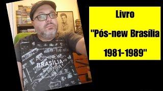 """Livro """"Pós-new Brasília 1981-1989"""" (A biografia fotográfica de um tempo que não foi perdido)"""