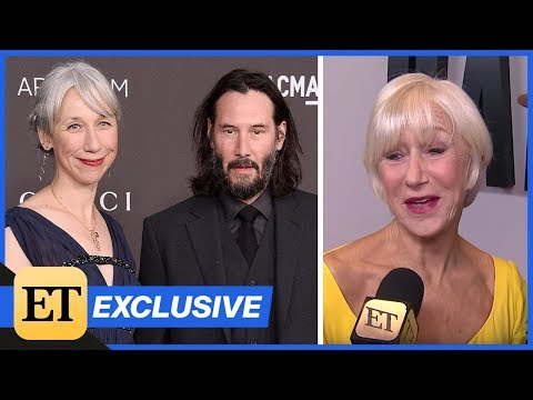 Helen Mirren REACTS To People Thinking She's Keanu Reeves' Girlfriend! (Exclusive)