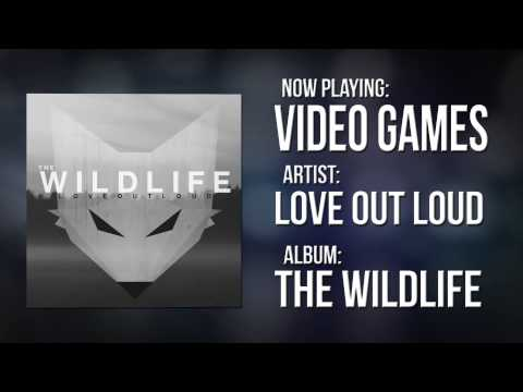Video Games - Love Out Loud