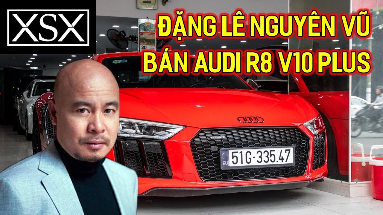 Đặng Lê Nguyên Vũ Bán Audi R8 V10 Plus Cho Showroom Kinh Doanh Siêu Xe Có Tiếng Tại Sài Gòn   XSX