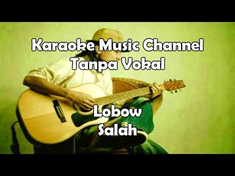 Karaoke Lobow - Salah | Tanpa Vokal