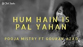 Hum Hain Is Pal Yahan   Pooja Mistry   Gourav Azad   Folk Studios
