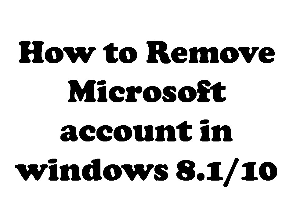 How To Remove Microsoft Account In Windows 8 1  10