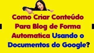 Como Criar Conteúdo Para Blog de Forma Automática Usando o Documentos do Google!