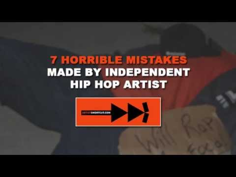 7 Horrible Mistakes Made By Independent Hip Hop Artist