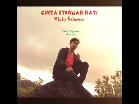 Cinta Stengah Hati (Vicky Salamor)