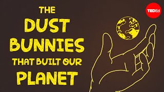 The dust bunnies that built our planet - Lorin Swint Matthews