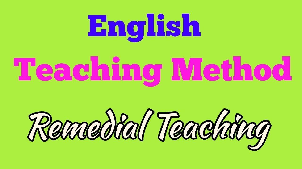 English Teaching Method Remedial Teaching Method Youtube