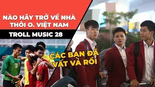 Nào hãy trở về nhà thôi O. Việt Nam | Reality chế | Bài hát tri ân các cầu thủ