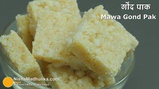 Gond Pak Recipe | सर्दियों की खास रेसिपी गोंद पाक । Mawa Gond Pak - winter Special Recipe