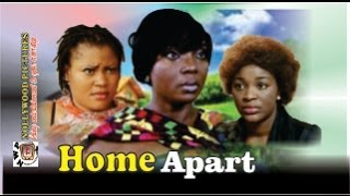 Home Apart - 2014 Nigeria Nollywood Movie